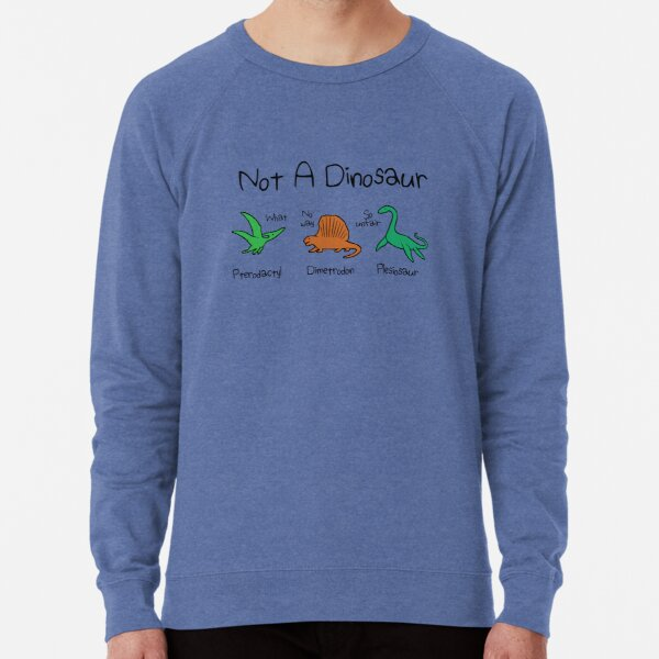Not A Dinosaur (Pterodactyl, Dimetrodon, Plesiosaur) Lightweight Sweatshirt