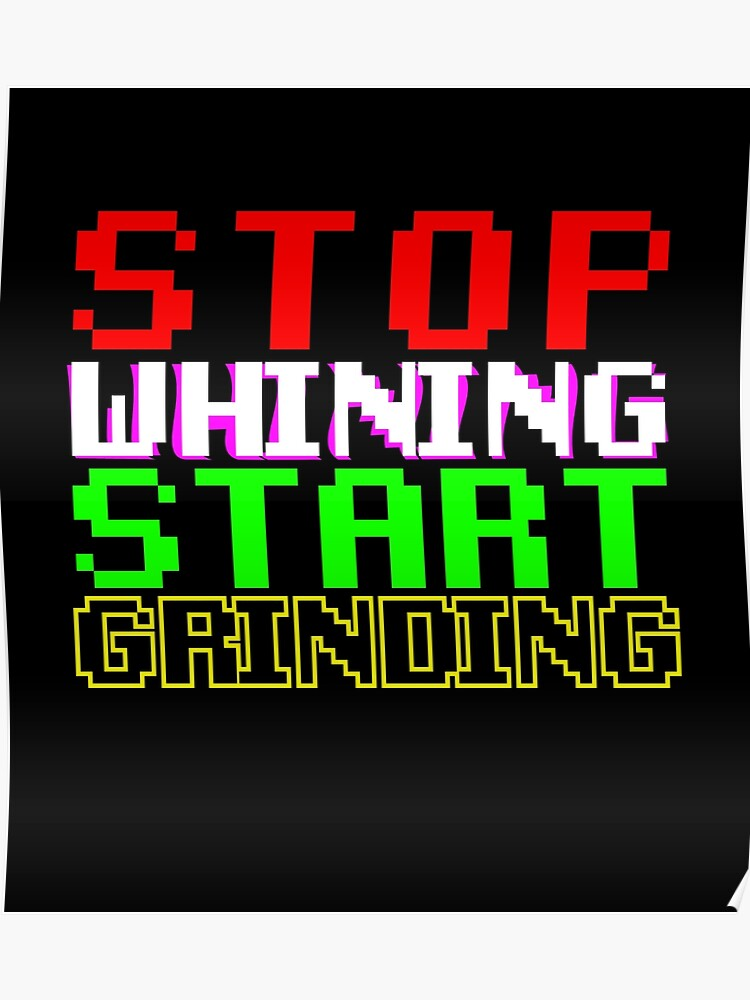 STOP whining START grinding | Poster