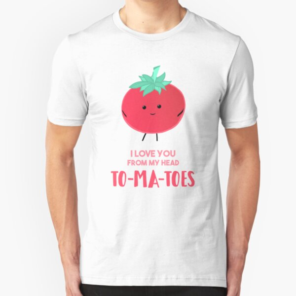 I love you from my head tomatoes (to-ma-toes) Slim Fit T-Shirt