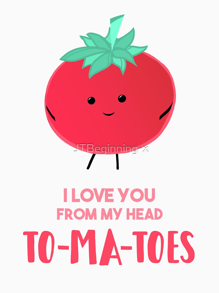 I love you from my head tomatoes (to-ma-toes) by JTBeginning-x
