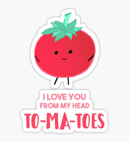 I love you from my head tomatoes (to-ma-toes) Sticker