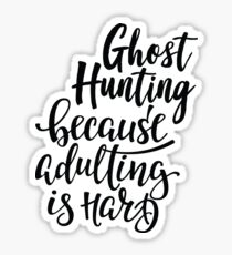 Ghost Hunting Because Adulting Is Hard Sticker