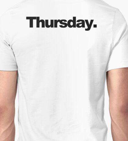 Thursday. Unisex T-Shirt