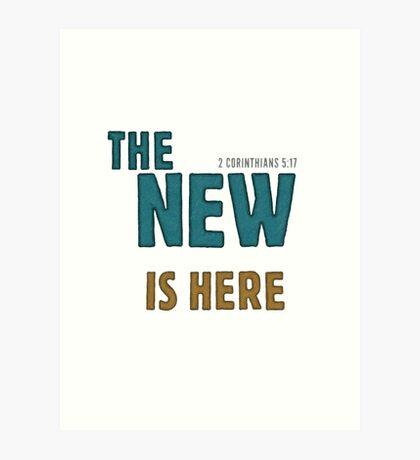 The new is here - 2 Corinthians 5:17 Art Print