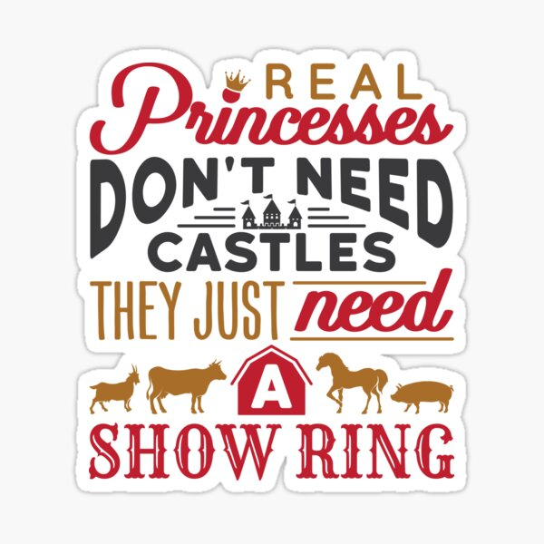 Livestock Show - Real Princesses Don't Need Castles They Just Need A Show Ring Sticker