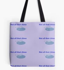 Not all That Shines Tote Bag