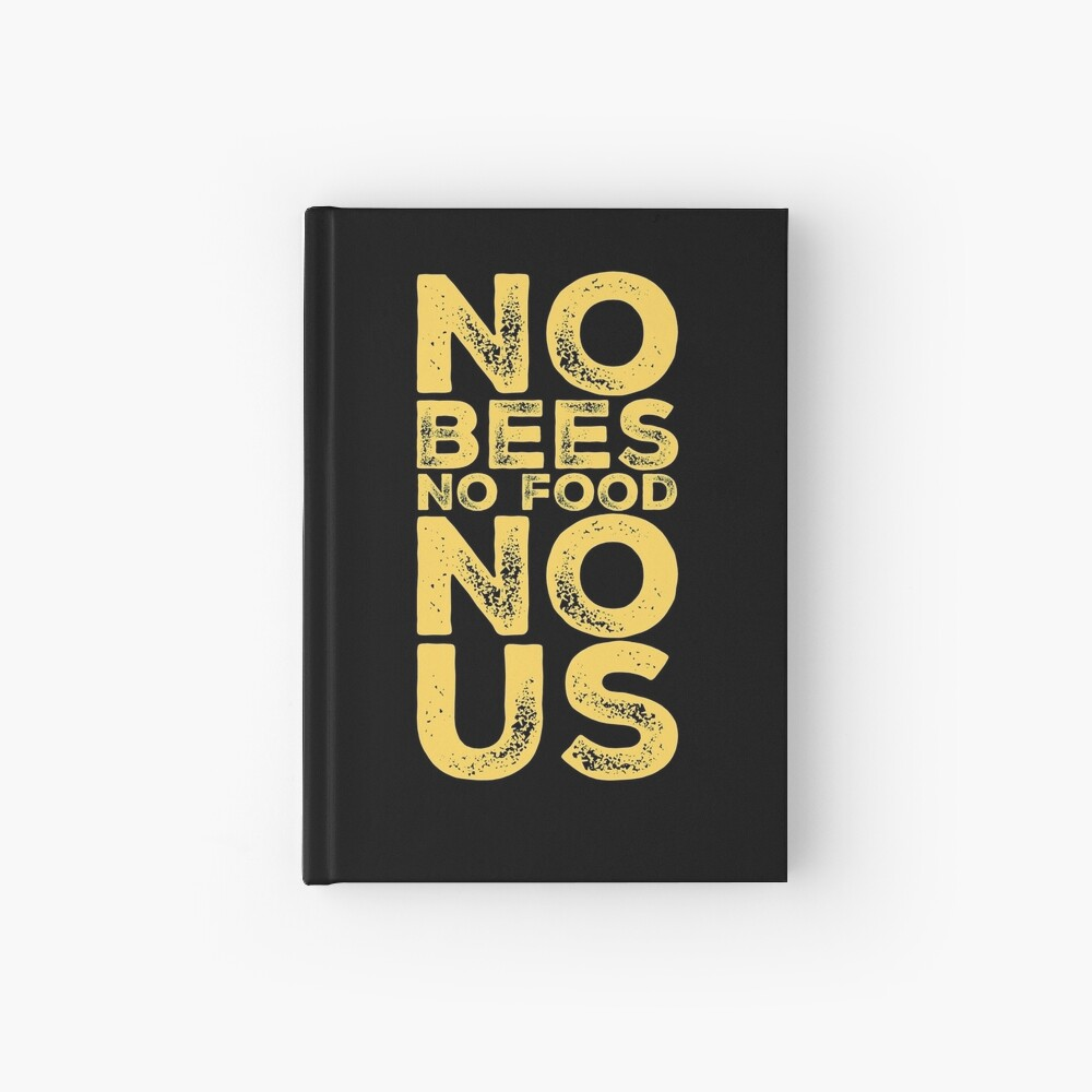 Bee Lovers Gift - No Bees No Food No Us - Environmental - Earth Day Hardcover Journal