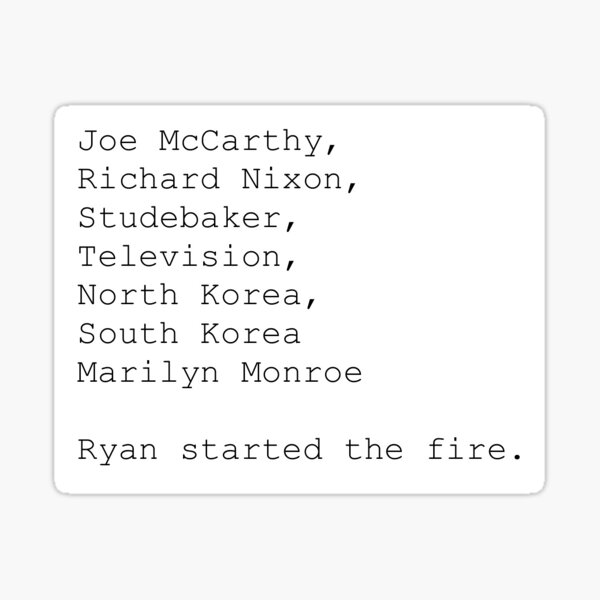 Ryan Started the Fire Sticker