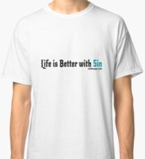 Life is Better with Sin Classic T-Shirt