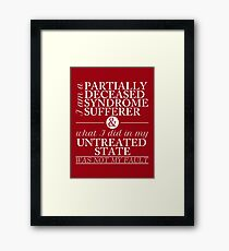 Partially Deceased Syndrome Sufferer (White Print) Framed Print