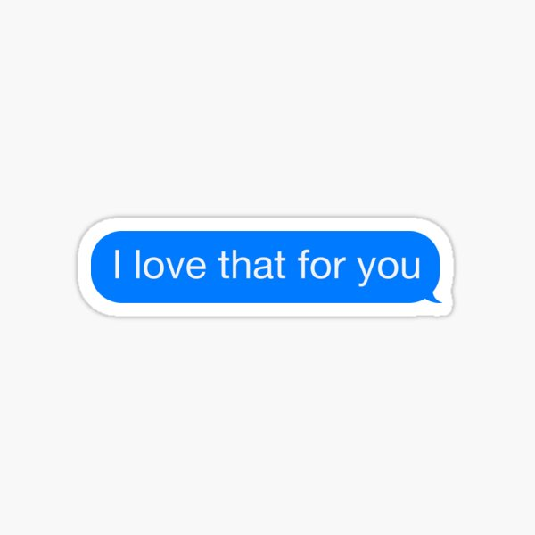 """""""I love that for you"""" iMessage Sticker"""
