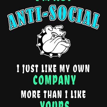 """""""I'm Not Anti-Social"""" Sarcastic Funny Quote Shirt Gift by techman516"""