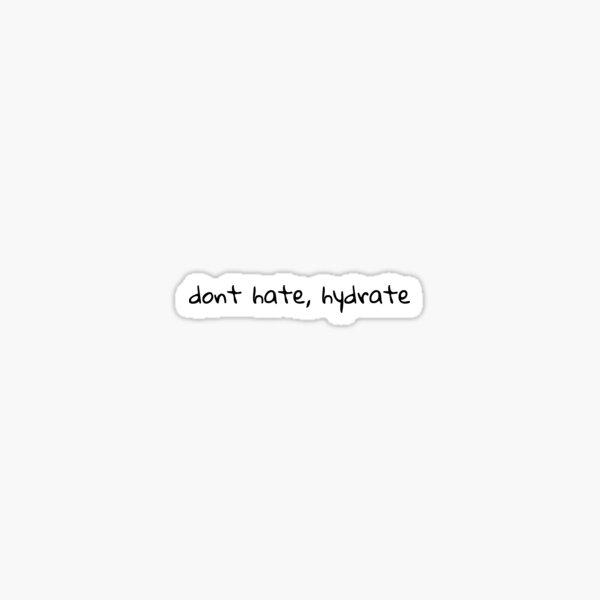 DON'T HATE HYDRATE - dont hate, hydrate Sticker