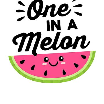 One in a Melon by DetourShirts