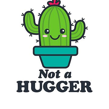 Not a Hugger Cute Kawaii Cactus Quote by DetourShirts