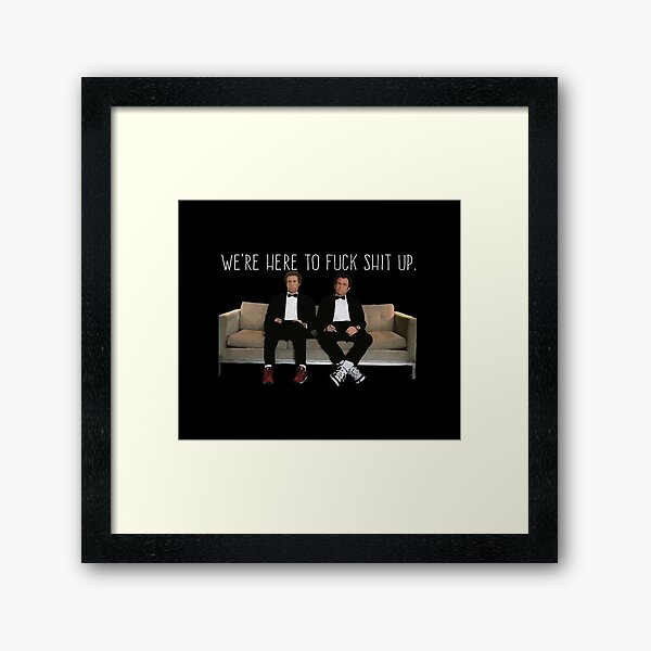 Step Brothers - We're Here To Fuck Shit Up Framed Art Print