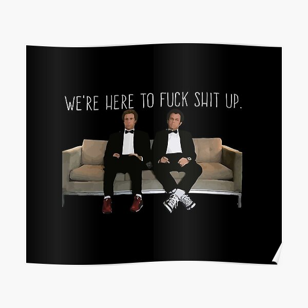 Step Brothers - We're Here To Fuck Shit Up Poster