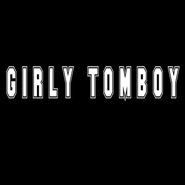 Girly Tomboy Bold by TNTs