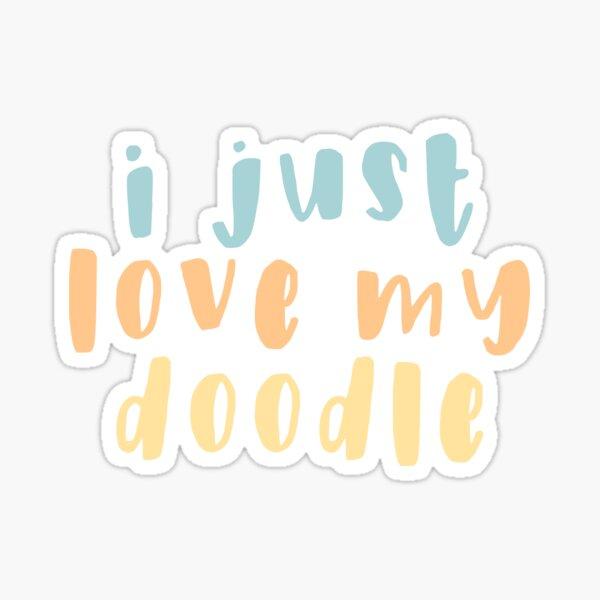 I Just Love My Doodle - Goldendoodle Golden Doodle Sticker Sticker