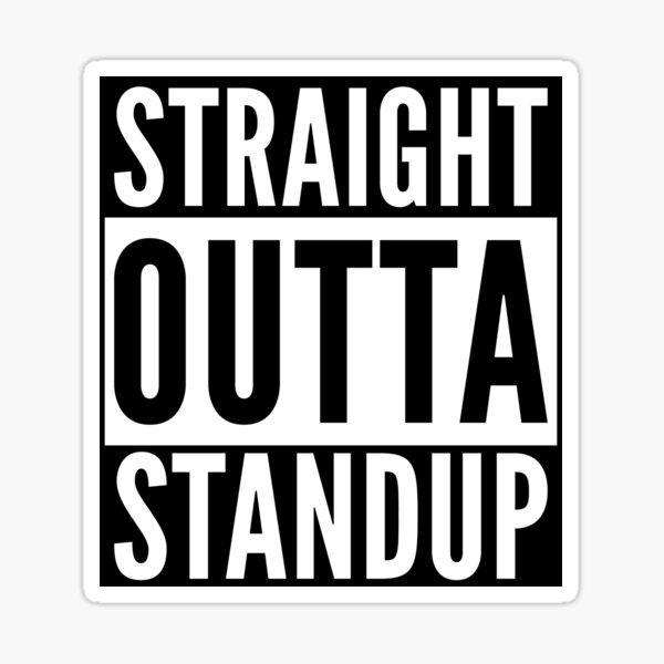 Straight Outta Standup Sticker