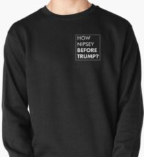 How Nipsey Before Trump tshirt Pullover Sweatshirt