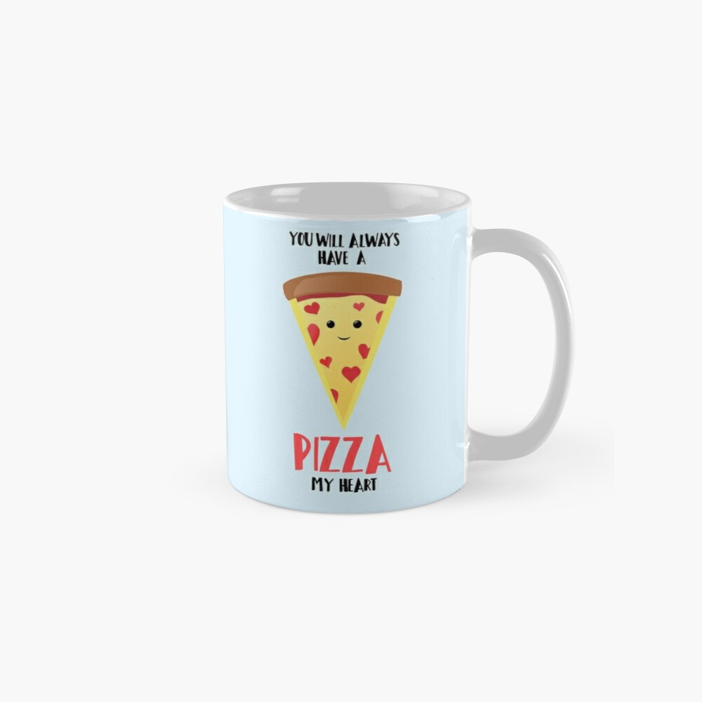 Pizza - You will always have a PIZZA my heart Mug