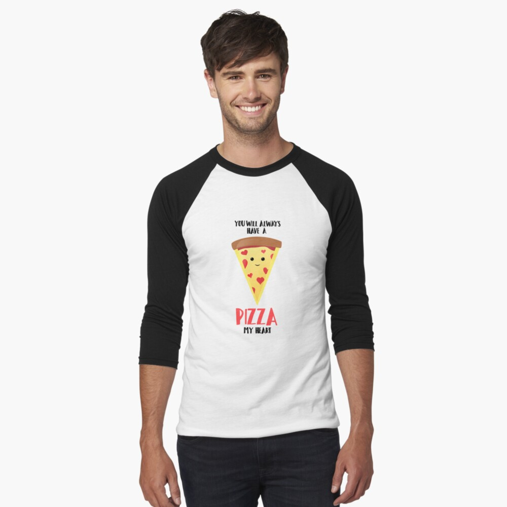 Pizza - You will always have a PIZZA my heart Baseball ¾ Sleeve T-Shirt