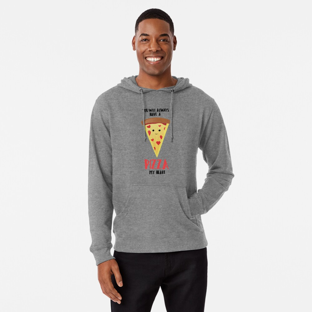 Pizza - You will always have a PIZZA my heart Lightweight Hoodie