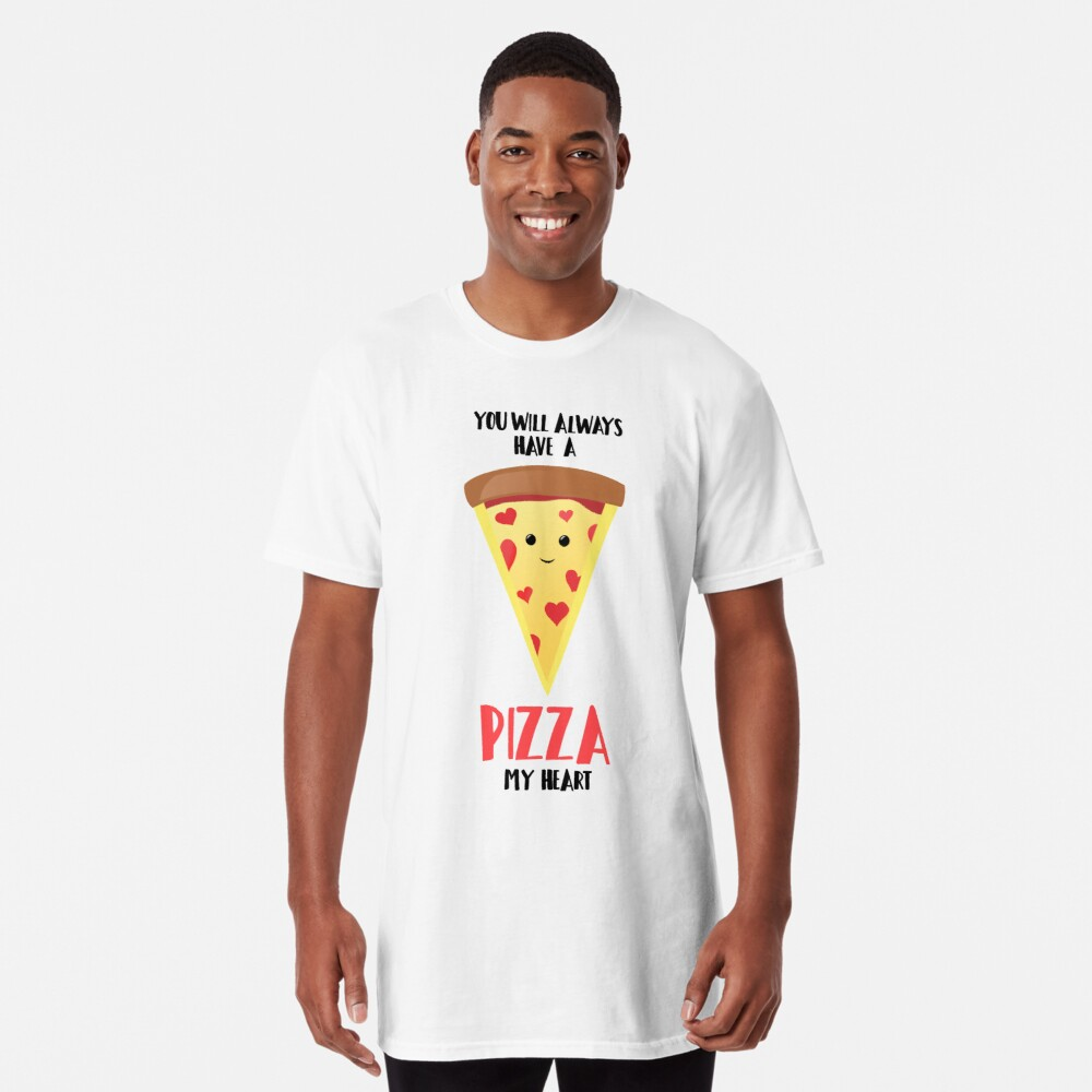 Pizza - You will always have a PIZZA my heart Long T-Shirt