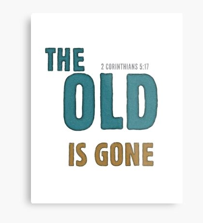 The old is gone - 2 Corinthians 5:17 Metal Print