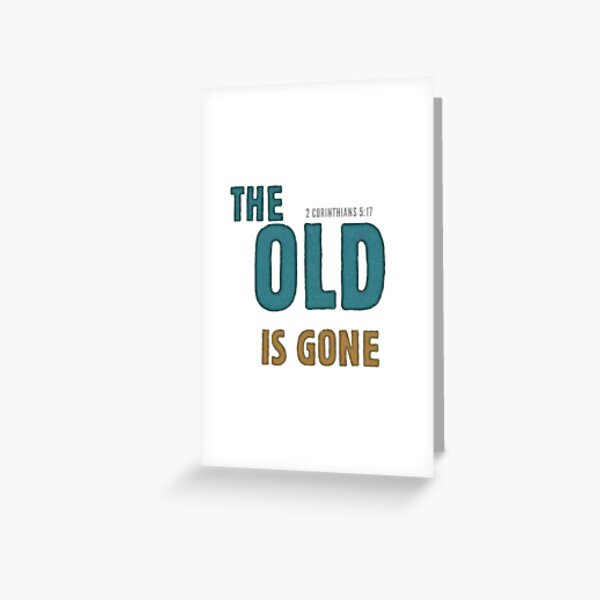 The old is gone - 2 Corinthians 5:17 Greeting Card