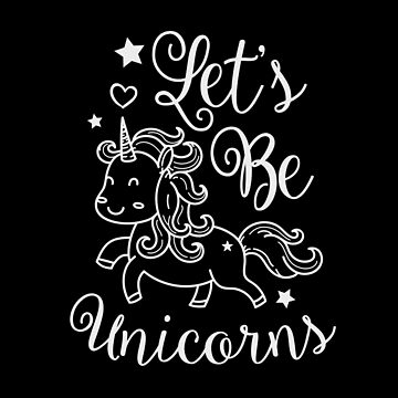 Let's be unicorns, fun t-shirt, unicorn saying, cool quote by byzmo