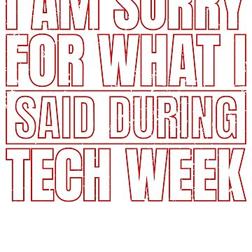 I Am Sorry For What I Said During Tech Week by TrendJunky
