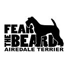 Fear the Beard - Funny Gifts for Airedale Terrier Lovers by traciwithani
