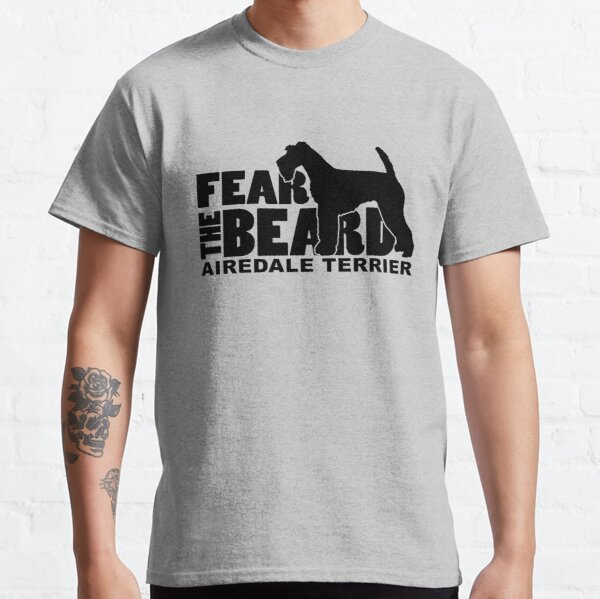 Fear the Beard - Funny Gifts for Airedale Terrier Lovers Classic T-Shirt
