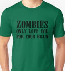 Zombies Only Love You For Your Brains... (light) T-Shirt