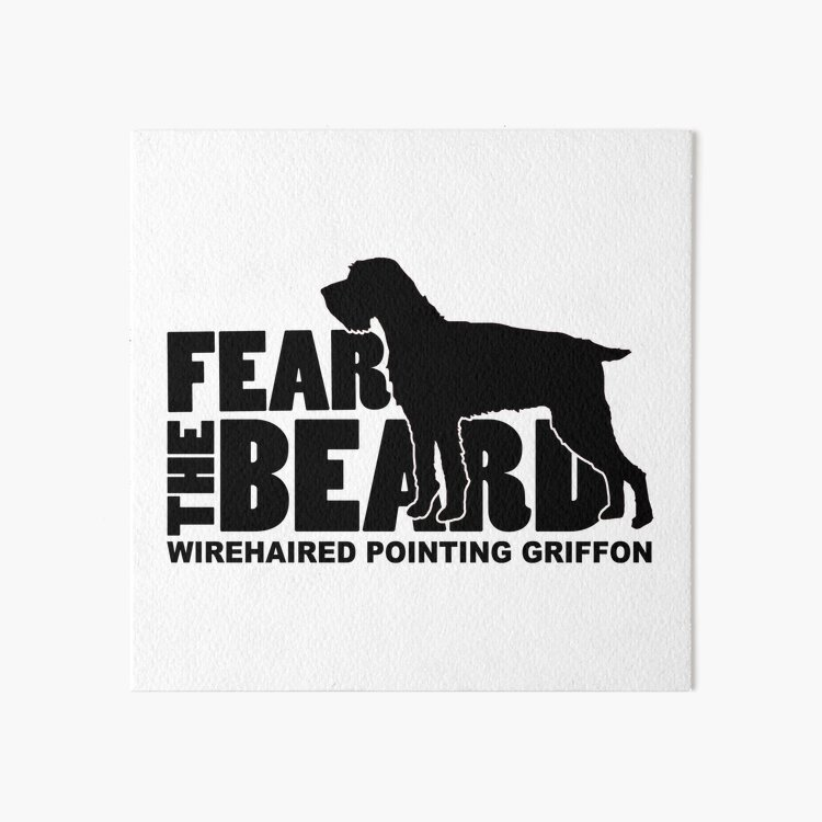 Fear the Beard - Funny Gifts for Wirehaired Pointing Griffon Lovers Art Board Print