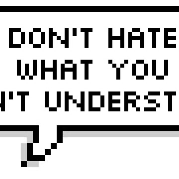 don't hate what you don't understand by fill14sketchboo