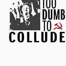 Trump: Too Dumb to Collude by William Pate