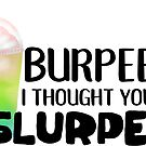 Burpees? I thought you said Slurpees! by Laura-Lise Wong
