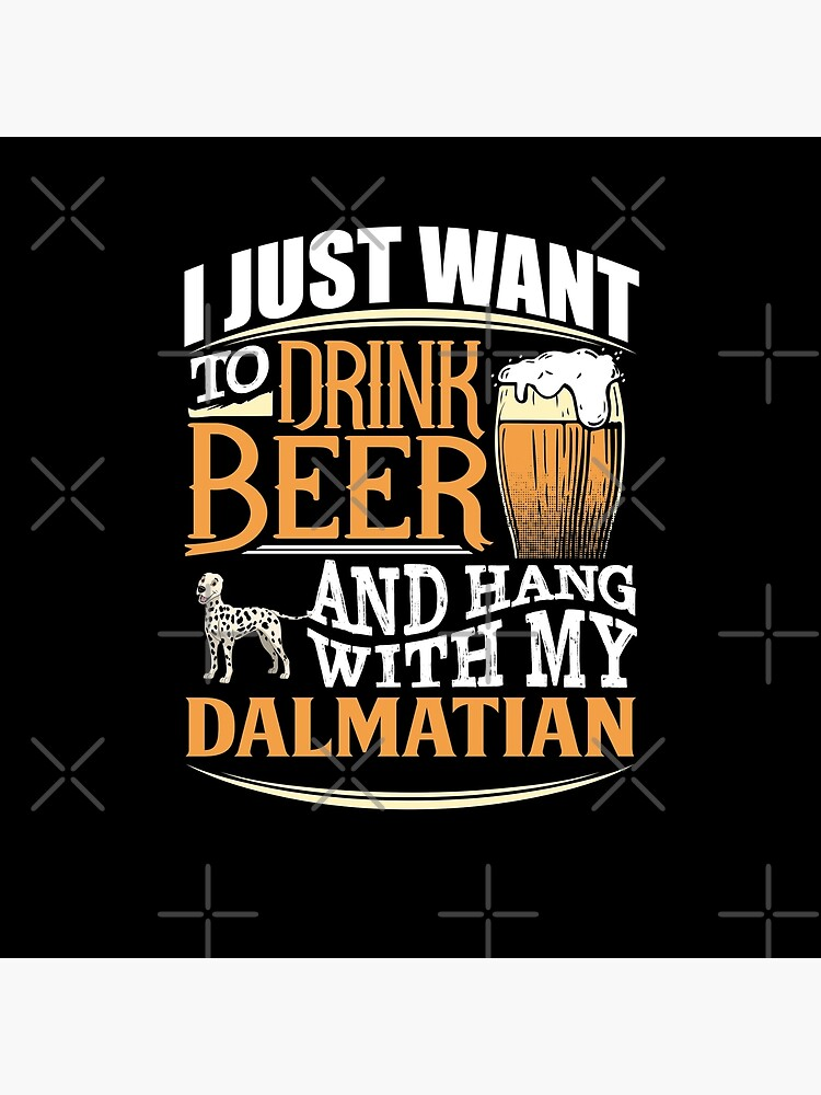 I Just Want To Drink Beer And Hang With  My Dalmatian - Funny Dalmatian Beer Lover by dog-gifts