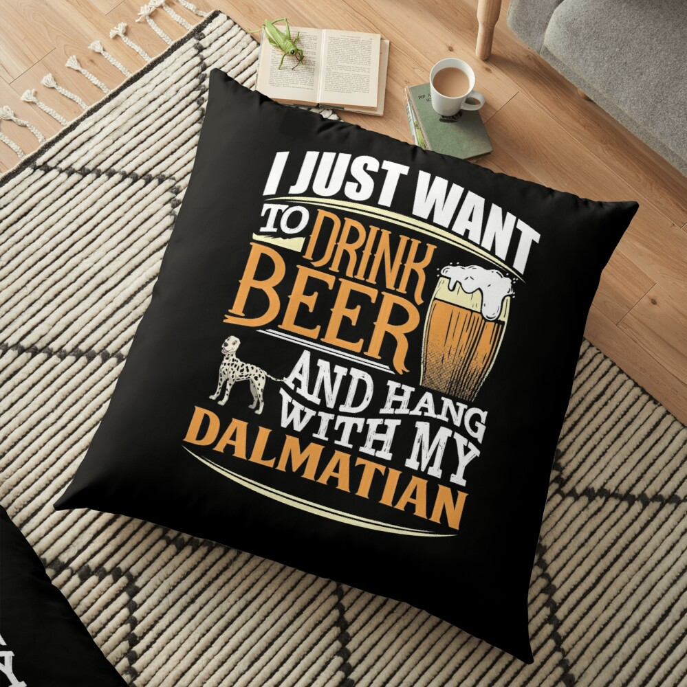 I Just Want To Drink Beer And Hang With  My Dalmatian - Funny Dalmatian Beer Lover Floor Pillow