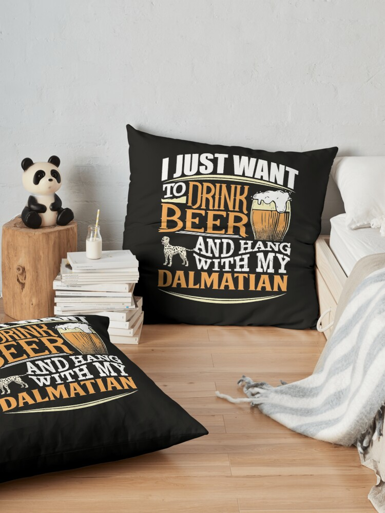 Alternate view of  I Just Want To Drink Beer And Hang With  My Dalmatian - Funny Dalmatian Beer Lover Floor Pillow