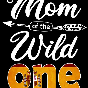 Spanish Mom of the Wild One Birthday Spain Flag Spain Pride Madrid roots country heritage or born in America you'll love it national citizen by bulletfast