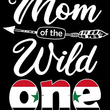 Syrian Mom of the Wild One Birthday Syria Flag Syria Pride Damascus roots country heritage or born in America you'll love it national citizen by bulletfast
