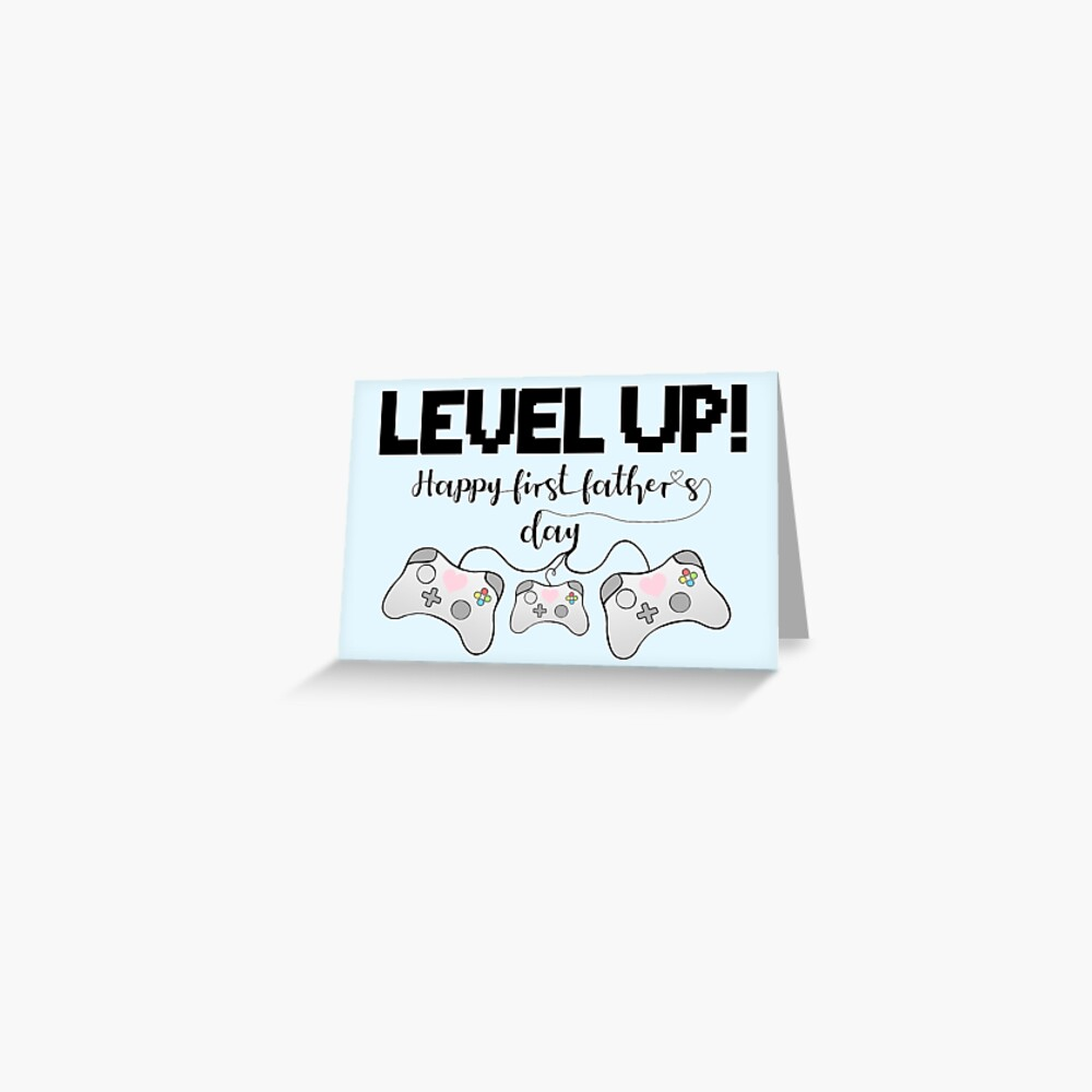 Gaming - Happy First Father's Day - GAMER - LEVEL UP! Greeting Card