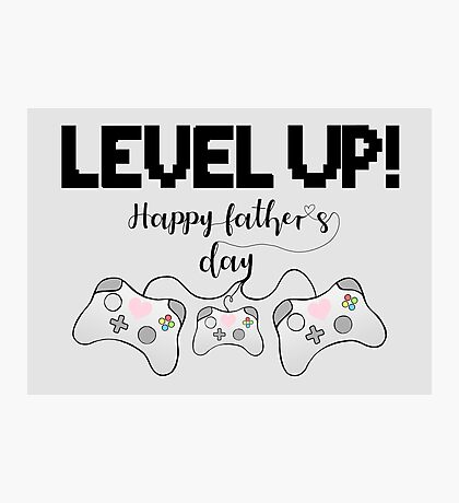 Gamer Fathers Day T Shirt! - LEVEL UP! Happy Father's Day! Photographic Print