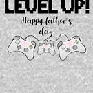 Gamer Fathers Day T Shirt! - LEVEL UP! Happy Father's Day! by JustTheBeginning-x (Tori)