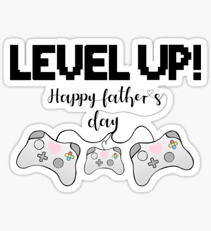 Gamer Fathers Day T Shirt! - LEVEL UP! Happy Father's Day! Sticker