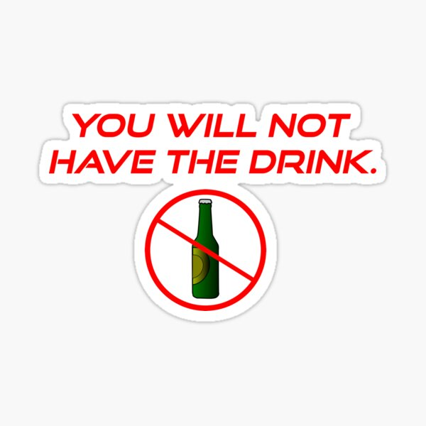 You Will Not Have The Drink. Sticker